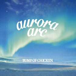 aurora arc BUMP OF CHICKEN