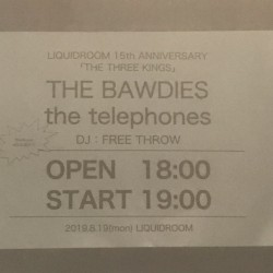LIQUIDROOM 15th ANNIVERSARY 「THE THREE KINGS」 THE BAWDIES / the telephones / [DJ] FREE THROW 恵比寿LIQUIDROOM 2019.8.19