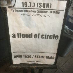 a flood of circle Tour CENTER OF THE EARTH 〜アーユーハイテンション?〜 水戸LIGHT HOUSE 2019.7.7