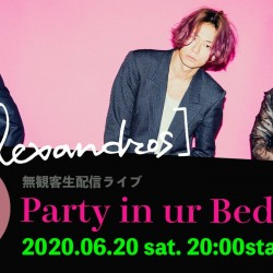 [Alexandros] Party in ur Bedroom  2020.6.20