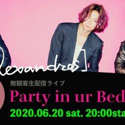[Alexandros] Party in ur Bedroom  2020.6.20